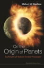 On The Origin Of Planets: By Means Of Natural Simple Processes - eBook