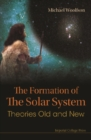 Formation Of The Solar System, The: Theories Old And New - eBook