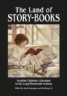 The Land of Story-Books : Scottish Children's Literature in the Long Nineteenth Century - Book