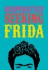 DESPERATELY SEEKING FRIDA - Book