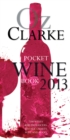 Oz Clarke Pocket Wine Book 2013 : 7500 Wines, 4000 Producers, Vintage Charts, Wine and Food - eBook