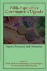Public Expenditure Governance in Uganda : Inputs, Processes and Outcomes - eBook