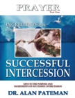 Prayer, Ingredients for Successful Intercession (Part One):  Keys to the Purpose and Ingredients of Successful Intercession - eBook