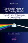 At the Still Point of the Turning World : The Art and Philosophy of Osteopathy - Book