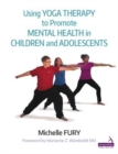 Using Yoga Therapy to Promote Mental Health in Children and Adolescents - Book