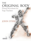 The Original Body : Primal Movement for Yoga Teachers - Book