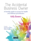 The Accidental Business Owner - a friendly guide to success for health and wellness practitioners - Book