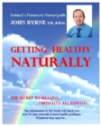 GETTING HEALTHY NATURALLY : The Secret to Healing... Virtually all Diseases - eBook