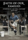 Faith of Our Families : Everton Fc: An Oral History - Book