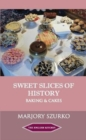 SWEET SLICES OF HISTORY : Baking and Cakes - Book