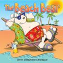 The Beach Bear: A Big, Bear-Sized Adventure! : Funny, colourful and packed with loads of hilarious, zany illustrations. - eBook