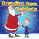 Brendan Saves Christmas: Oh, No - Santa's Lost in the Snow! : Funny, colourful and packed with loads of hilarious, zany illustrations. - eBook