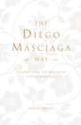 The Diego Masciaga Way : Lessons from the Master of Customer Service - Book