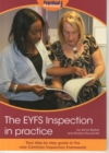 The EYFS Inspection in Practice : Your Step by Step Guide to the New Common Inspection Framework - Book