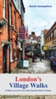 London London's Village Walks : 20 Walks Around the City's Most Beautiful Historic Villages - Book