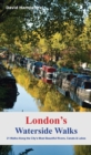 London's Waterside Walks : 21 Walks Along the City's Most Interesting Rivers, Canals & Docks - Book