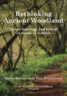 Rethinking Ancient Woodland : The Archaeology and History of Woods in Norfolk - Book