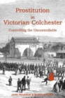Prostitution in Victorian Colchester : Controlling the uncontrollable - Book