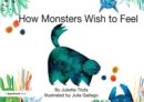 How Monsters Wish to Feel : A Story about Emotional Resilience - Book