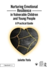 Nurturing Emotional Resilience in Vulnerable Children and Young People : A Practical Guide - Book