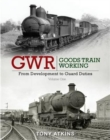 GWR Goods Train Working: From Development to Guard Duties : Volume One - Book