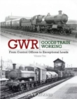 GWR Goods Train Working : From Control Offices to Eceptional Loads Volume 2 - Book