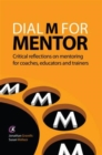 Dial M for Mentor : Critical reflections on mentoring for coaches, educators and trainers - Book