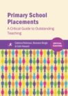 Primary School Placements : A Critical Guide to Outstanding Teaching - eBook