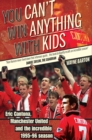 You Can't Win Anything with Kids : Eric Cantona & Manchester United's 1995-96 Season - Book