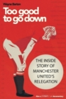 Too Good to Go Down : The Inside Story of Manchester United's Relegation - Book