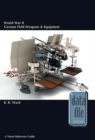 World War II German Field Weapons & Equipment : A Visual Reference Guide - Book