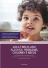 Adult Drug and Alcohol Problems, Children's Needs, Second Edition : An Interdisciplinary Training Resource for Professionals - with Practice and Assessment Tools, Exercises and Pro Formas - Book