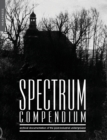 Spectrum Compendium : Archival Documentation of the Post-Industrial Underground: Spectrum Magazine Archive 1998 - 2002 - Book