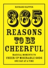 365 Reasons To Be Cheerful : Magical Moments to Cheer Up Miserable Sods... One Day at a Time - eBook