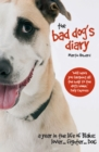 The Bad Dog's Diary : A Year in the Life of Blake: Lover ... Fighter ... Dog - eBook