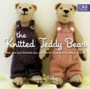 The Knitted Teddy Bear : Make your own heirloom Toys, with dozens of paterns for unique clothing - eBook