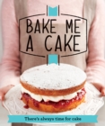 Bake Me a Cake : There's always time for cake - eBook