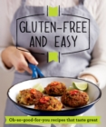 Gluten-free and Easy : Oh-so-good-for-you recipes that taste great - eBook