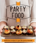Party Food : Delicious recipes that get the party started - eBook