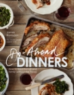 Do-Ahead Dinners : how to feed friends and family without the frenzy - eBook