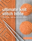 Ultimate Knit Stitch Bible : 750 knit, purl, cable, lace and colour stitches - Book