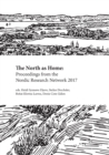 The North as Home : Proceedings from the Nordic Research Network 2017 - Book