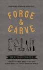 Forge & Carve : Heritage Crafts - The Search for Well-being and Sustainability in the Modern World - Book
