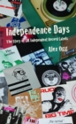 Independence Days : The Story of UK Independent Record Labels - eBook