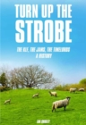 Turn Up The Strobe : The KLF, The JAMS, The Timelords - A History - Book