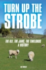 Turn Up The Strobe : The KLF, The JAMMs, The Timelords - A History - eBook