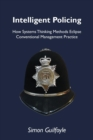 Intelligent Policing : How Systems Thinking Approaches Eclipse Conventional Management Practice - Book