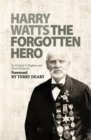 Harry Watts : The Forgotten Hero - Book