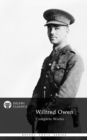 Complete Works of Wilfred Owen (Delphi Classics) - eBook