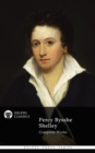 Complete Works of Percy Bysshe Shelley (Delphi Classics) - eBook
